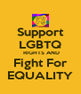 Support LGBTQ  RIGHTS AND Fight For EQUALITY - Personalised Poster A4 size