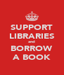 SUPPORT LIBRARIES and BORROW A BOOK - Personalised Poster A4 size