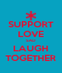 SUPPORT LOVE SAD LAUGH TOGETHER - Personalised Poster A4 size