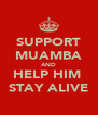 SUPPORT MUAMBA AND HELP HIM  STAY ALIVE - Personalised Poster A4 size