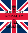 SUPPORT ROYALTY and KILL CRIMES - Personalised Poster A4 size