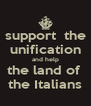 support  the unification and help the land of  the Italians - Personalised Poster A4 size