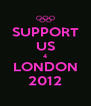 SUPPORT US 4 LONDON 2012 - Personalised Poster A4 size