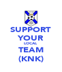 SUPPORT YOUR LOCAL TEAM (KNK) - Personalised Poster A4 size