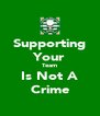 Supporting Your Team Is Not A Crime - Personalised Poster A4 size