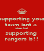 supporting your team isnt a  crime but  supporting  rangers is!! - Personalised Poster A4 size