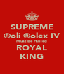 SUPREME ®oli ®olex IV Must Be Hailed ROYAL KING - Personalised Poster A4 size