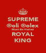 SUPREME ®oli ®olex Must Be Hailed ROYAL KING - Personalised Poster A4 size