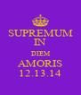 SUPREMUM IN DIEM AMORIS 12.13.14 - Personalised Poster A4 size