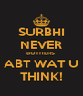 SURBHI  NEVER BOTHERS  ABT WAT U THINK! - Personalised Poster A4 size
