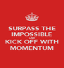 SURPASS THE IMPOSSIBLE AND KICK OFF WITH MOMENTUM - Personalised Poster A4 size