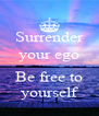 Surrender your ego  Be free to yourself - Personalised Poster A4 size