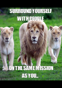 SURROUND YOURSELF WITH PEOPLE ON THE SAME MISSION AS YOU... - Personalised Poster A4 size