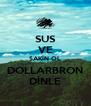 SUS VE SAKİN OL DOLLARBRON DİNLE - Personalised Poster A4 size