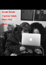 Susan Boyle Twitter Q&A Mon 11th 8pm  - Personalised Poster A4 size
