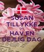 SUSAN TILLYKKE OG HAV EN DEJLIG DAG - Personalised Poster A4 size