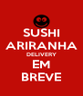SUSHI ARIRANHA DELIVERY EM BREVE - Personalised Poster A4 size
