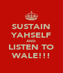 SUSTAIN YAHSELF AND LISTEN TO WALE!!! - Personalised Poster A4 size