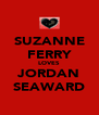 SUZANNE FERRY LOVES JORDAN SEAWARD - Personalised Poster A4 size