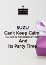 SUZU Can't Keep Calm Cuz SHE IS THE BIRTHDAY GIRL  And its Party Time - Personalised Poster A4 size