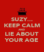 SUZY... KEEP CALM AND LIE ABOUT YOUR AGE - Personalised Poster A4 size
