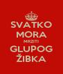 SVATKO MORA MRZITI GLUPOG ŽIBKA - Personalised Poster A4 size