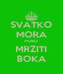 SVATKO MORA PUNO MRZITI BOKA - Personalised Poster A4 size