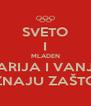 SVETO I MLADEN MARIJA I VANJA ZNAJU ZAŠTO - Personalised Poster A4 size