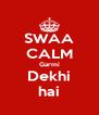 SWAA CALM Garmi Dekhi hai - Personalised Poster A4 size