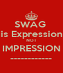 SWAG  is Expression NOT IMPRESSION ------------ - Personalised Poster A4 size