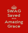 SWAG Saved With Amazing Grace - Personalised Poster A4 size