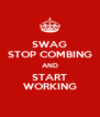 SWAG STOP COMBING AND START WORKING - Personalised Poster A4 size