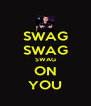 SWAG SWAG SWAG ON YOU - Personalised Poster A4 size