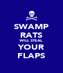 SWAMP RATS WILL STEAL YOUR FLAPS - Personalised Poster A4 size