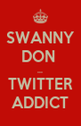 SWANNY DON  ... TWITTER ADDICT - Personalised Poster A4 size