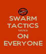 SWARM TACTICS GOES ON EVERYONE - Personalised Poster A4 size