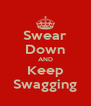 Swear Down AND Keep Swagging - Personalised Poster A4 size
