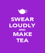 SWEAR LOUDLY AND MAKE TEA - Personalised Poster A4 size