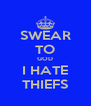 SWEAR TO GOD I HATE THIEFS - Personalised Poster A4 size