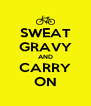 SWEAT GRAVY AND CARRY ON - Personalised Poster A4 size