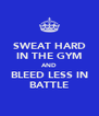 SWEAT HARD IN THE GYM AND BLEED LESS IN BATTLE - Personalised Poster A4 size