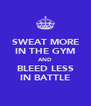 SWEAT MORE IN THE GYM AND BLEED LESS IN BATTLE - Personalised Poster A4 size