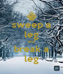 sweep a leg and break a leg - Personalised Poster A4 size