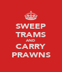 SWEEP TRAMS AND CARRY PRAWNS - Personalised Poster A4 size