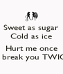 Sweet as sugar Cold as ice  Hurt me once I'll break you TWICE - Personalised Poster A4 size