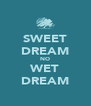 SWEET DREAM NO WET DREAM - Personalised Poster A4 size