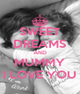 SWEET DREAMS AND MUMMY I LOVE YOU - Personalised Poster A4 size