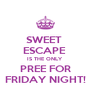 SWEET  ESCAPE  IS THE ONLY PREE FOR FRIDAY NIGHT! - Personalised Poster A4 size