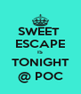 SWEET  ESCAPE IS TONIGHT @ POC - Personalised Poster A4 size