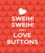 SWEIH! SWEIH! JUST LOVE BUTTONS - Personalised Poster A4 size